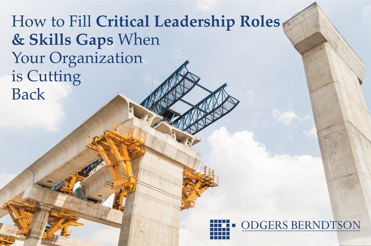 Filling Critical Leadership Roles & Skill Gaps When Your Organization is Cutting Back